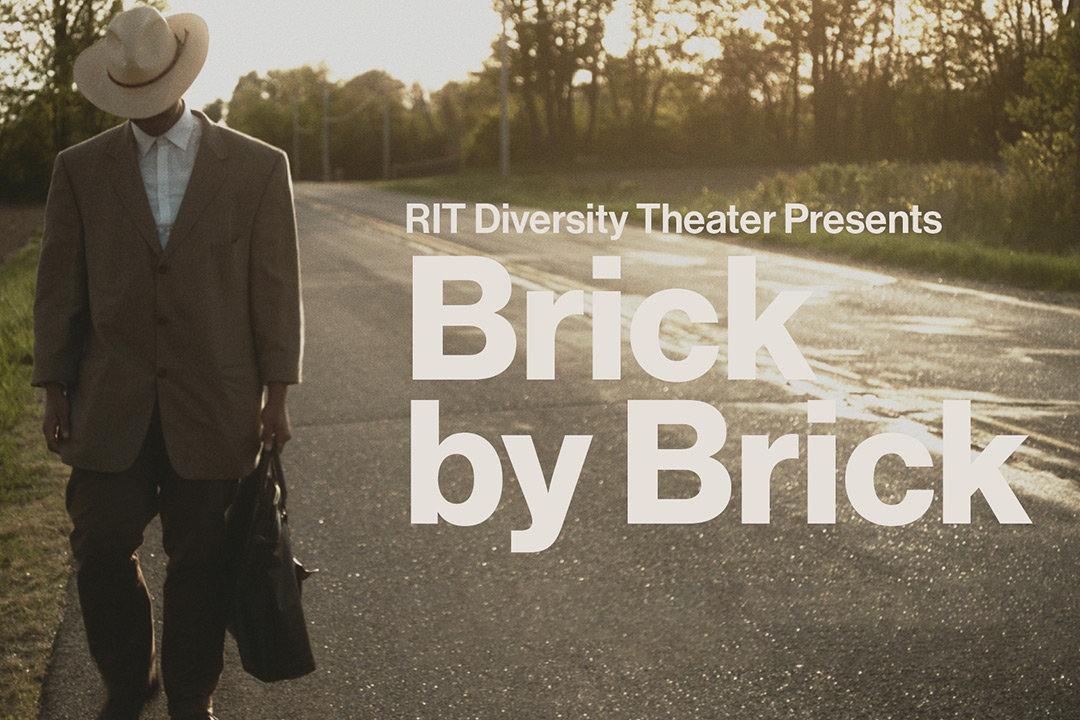 Movie poster of man walking down road with text: RIT Diversity Theatre Presents Brick by Brick