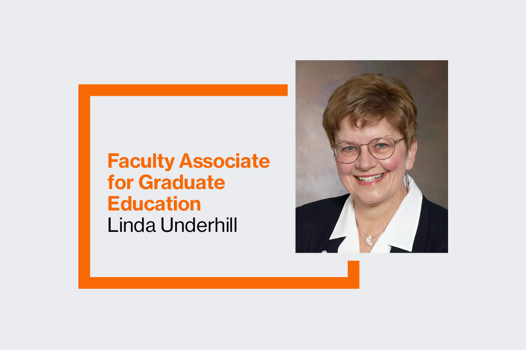 Graphic with text: Faculty Associate for Graduate Education Linda Underhill
