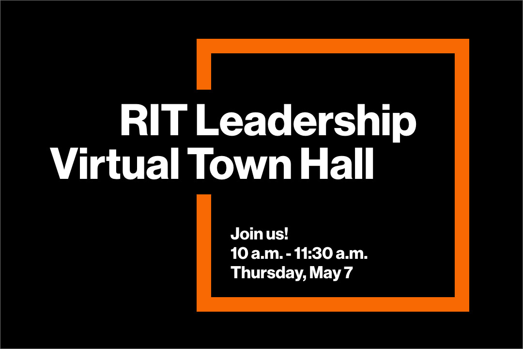 graphic reads: RIT Leadership Virtual Town Hall. Join us: 10 am to 11:30 am Thursday, May 7.