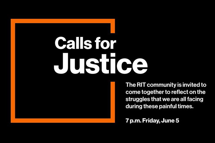 graphic reads: Calls for Justice. The RIT community is invited to come together to reflect on the struggles that we are all facing during these painful times. 7 p.m. Friday, June 5