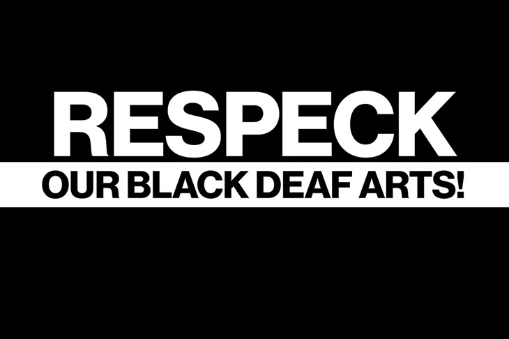 "black and white graphic reads: ""Respeck"" our Black Deaf arts!"