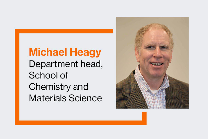 Michael Heagy, department head, school of Chemistry and Materials Science.