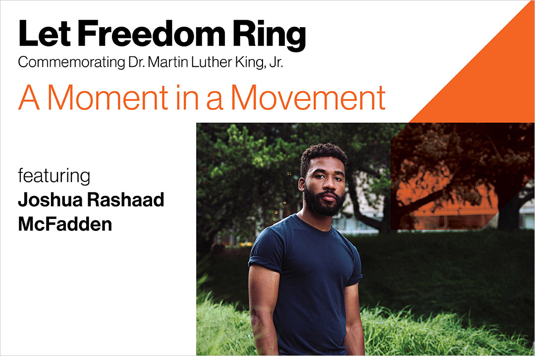 graphic for Let Freedom Ring Commemorating Dr. Martin Luther King Jr. A Moment in a Movement, featuring Joshua Rashaad McFadden.